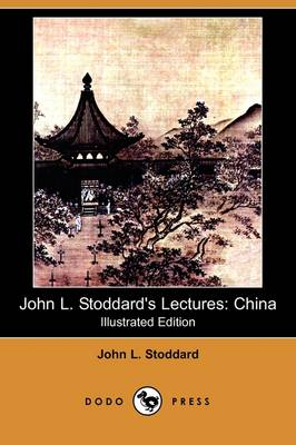 John L. Stoddard's Lectures: China (Illustrated Edition) (Dodo Press)