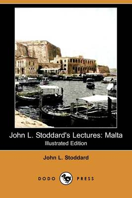John L. Stoddard's Lectures: Malta (Illustrated Edition) (Dodo Press)