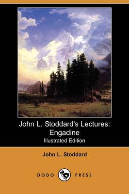 John L. Stoddard's Lectures: Engadine (Illustrated Edition) (Dodo Press)