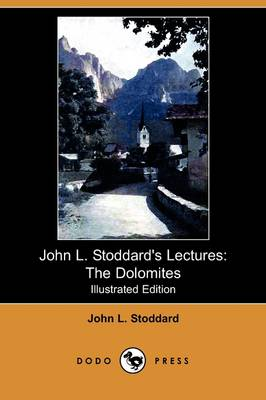 John L. Stoddard's Lectures: The Dolomites (Illustrated Edition) (Dodo Press)