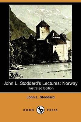 John L. Stoddard's Lectures: Norway (Illustrated Edition) (Dodo Press)
