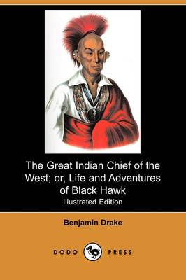 The Great Indian Chief of the West; Or, Life and Adventures of Black Hawk (Illustrated Edition) (Dodo Press)