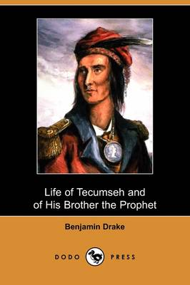 Life of Tecumseh and of His Brother the Prophet: With a Historical Sketch of the Shawanoe Indians (Dodo Press)