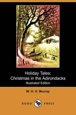Holiday Tales: Christmas in the Adirondacks (Illustrated Edition) (Dodo Press)