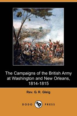 The Campaigns of the British Army at Washington and New Orleans, 1814-1815 (Dodo Press)