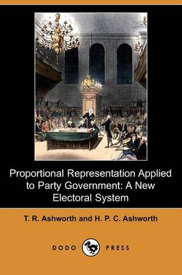 Proportional Representation Applied to Party Government: A New Electoral System (Dodo Press)