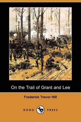 On the Trail of Grant and Lee (Dodo Press)