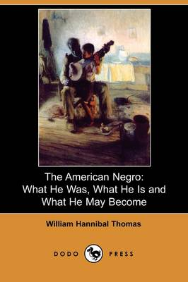 The American Negro: What He Was, What He Is and What He May Become (Dodo Press)