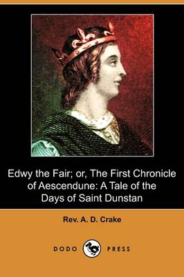 Edwy the Fair; Or, the First Chronicle of Aescendune: A Tale of the Days of Saint Dunstan (Dodo Press)