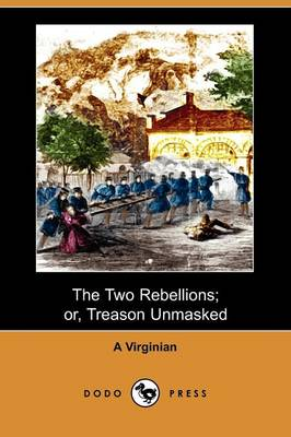 The Two Rebellions; Or, Treason Unmasked (Dodo Press)