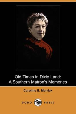 Old Times in Dixie Land: A Southern Matron's Memories (Dodo Press)
