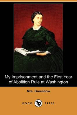 My Imprisonment and the First Year of Abolition Rule at Washington (Dodo Press)