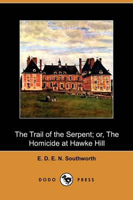 The Trail of the Serpent; Or, the Homicide at Hawke Hill (Dodo Press)