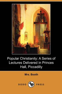 Popular Christianity: A Series of Lectures Delivered in Princes Hall, Piccadilly (Dodo Press)