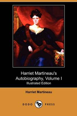 Harriet Martineau's Autobiography, Volume I (Illustrated Edition) (Dodo Press)
