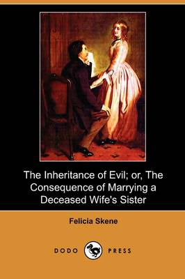 The Inheritance of Evil; Or, the Consequence of Marrying a Deceased Wife's Sister (Dodo Press)