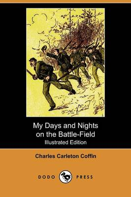 My Days and Nights on the Battle-Field (Illustrated Edition) (Dodo Press)