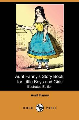 Aunt Fanny's Story Book, for Little Boys and Girls (Illustrated Edition) (Dodo Press)