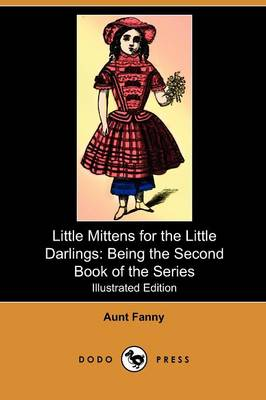 Little Mittens for the Little Darlings: Being the Second Book of the Series (Illustrated Edition) (Dodo Press)