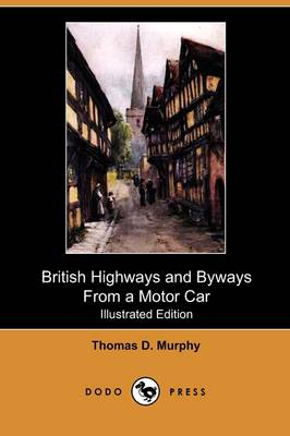 British Highways and Byways from a Motor Car (Illustrated Edition) (Dodo Press)