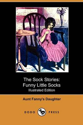 The Sock Stories: Funny Little Socks (Illustrated Edition) (Dodo Press)