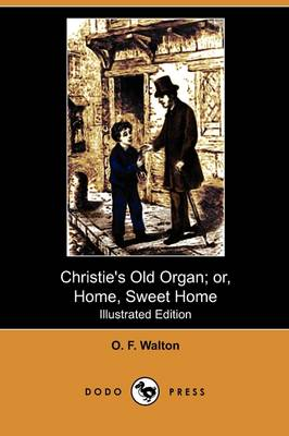 Christie's Old Organ; Or, Home, Sweet Home (Illustrated Edition) (Dodo Press)