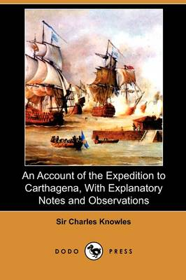 An Account of the Expedition to Carthagena, with Explanatory Notes and Observations (Dodo Press)