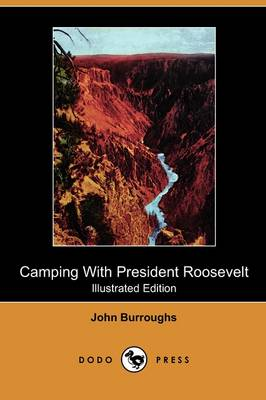 Camping with President Roosevelt (Illustrated Edition) (Dodo Press)