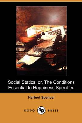 Social Statics; Or, the Conditions Essential to Happiness Specified (Dodo Press)