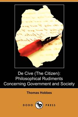 de Cive (the Citizen): Philosophical Rudiments Concerning Government and Society (Dodo Press)