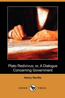 Plato Redivivus; Or, a Dialogue Concerning Government (Dodo Press)