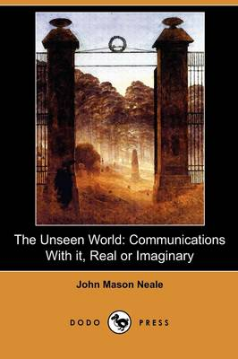 The Unseen World: Communications with It, Real or Imaginary (Dodo Press)