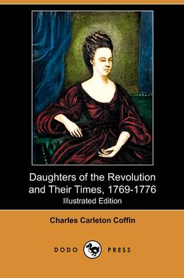Daughters of the Revolution and Their Times, 1769-1776 (Illustrated Edition) (Dodo Press)