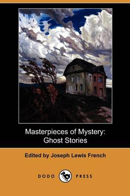 Masterpieces of Mystery: Ghost Stories (Dodo Press)