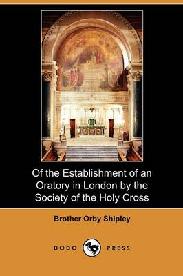 Of the Establishment of an Oratory in London by the Society of the Holy Cross (Dodo Press)