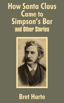 How Santa Claus Came to Simpson's Bar & Other Stories