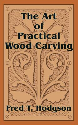 The Art of Practical Wood Carving