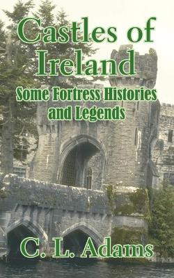 Castles of Ireland: Some Fortress Histories and Legends