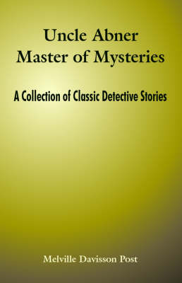 Uncle Abner Master of Mysteries: A Collection of Classic Detective Stories
