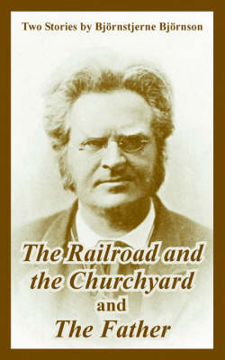 The Railroad and the Churchyard and the Father (Two Stories)