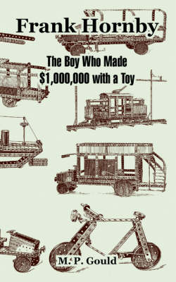 Frank Hornby: The Boy Who Made $1,000,000 with a Toy