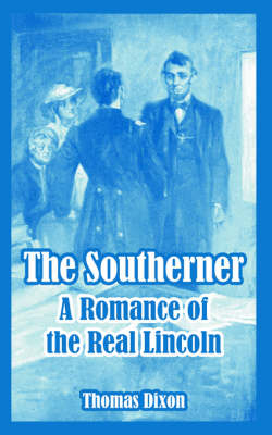 The Southerner: A Romance of the Real Lincoln