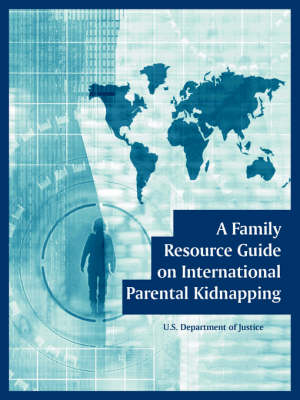 A Family Resource Guide on International Parental Kidnapping