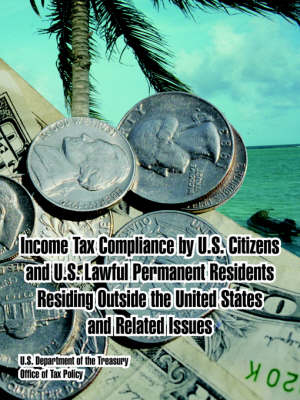 Income Tax Compliance by U.S. Citizens and U.S. Lawful Permanent Residents Residing Outside the United States and Related Issues