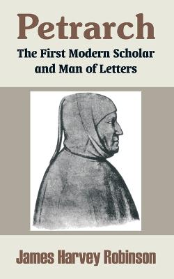 Petrarch: The First Modern Scholar and Man of Letters