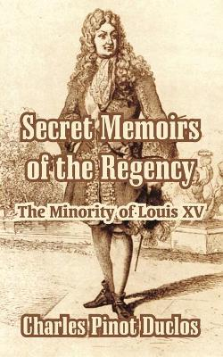 Secret Memoirs of the Regency: The Minority of Louis XV