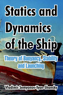 Statics and Dynamics of the Ship: Theory of Buoyancy, Stability and Launching