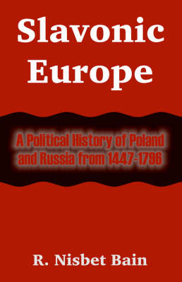 Slavonic Europe: A Political History of Poland and Russia from 1447-1796