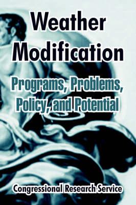 Weather Modification: Programs, Problems, Policy, and Potential