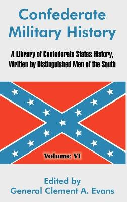 Confederate Military History: A Library of Confederate States History, Written by Distinguished Men of the South (Volume VI)